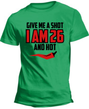 Give me a Shot! i am 26