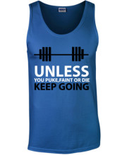 Unless you puke , faint or die. keep going