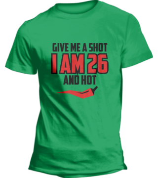 Give me a Shot! i am 26