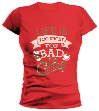Ladies Life Is Too Short For Bad Coffee